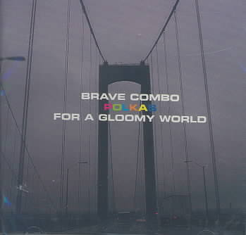POLKAS FOR A GLOOMY WORLD BY BRAVE COMBO (CD)