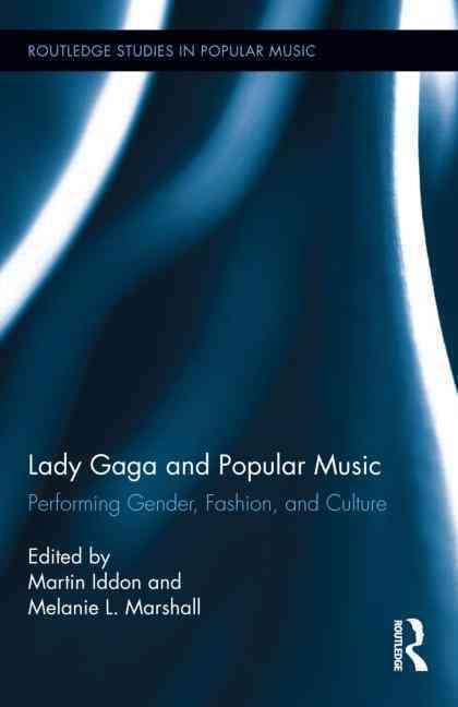 Lady Gaga and Popular Music By Iddon, Martin (EDT)/ Marshall, Melanie L. (EDT)