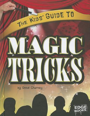 The Kids' Guide to Magic Tricks By Charney, Steve